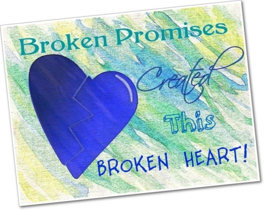 Broken Promises = Broken Heart