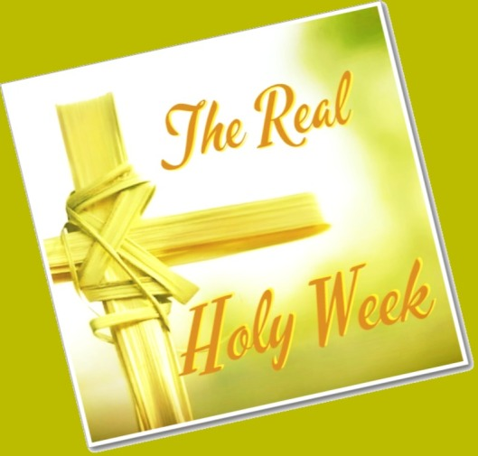The Real Holy Week