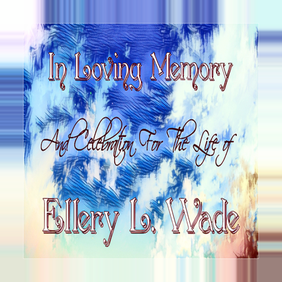 In Loving Memory of Ellery Wade