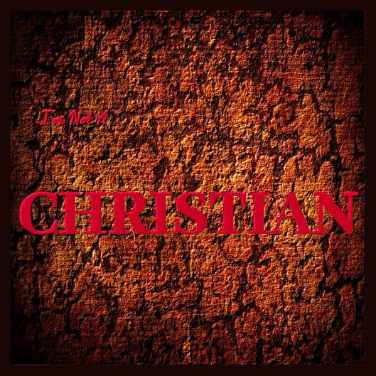 I'm Not A CHRISTIAN