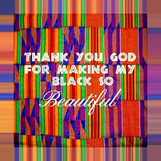 Thank You God For Making My Black So Baeutiful
