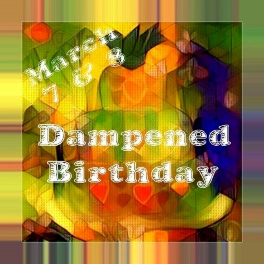 March 7 & 8 Dampend Birthday