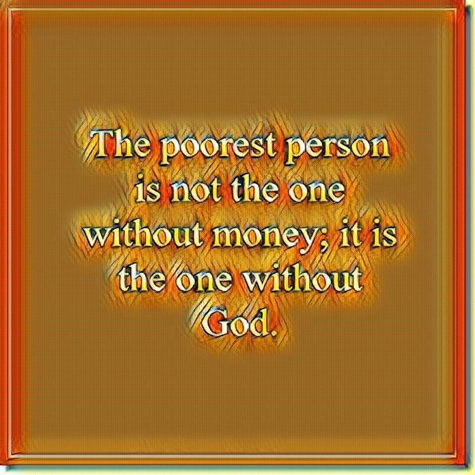 The Poorest Person Is The One Without God